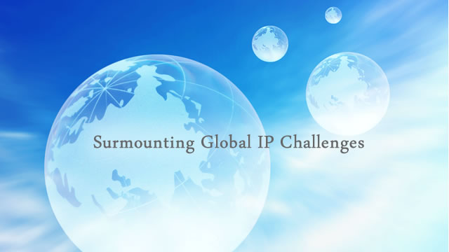 Surmounting Global IP Challenges